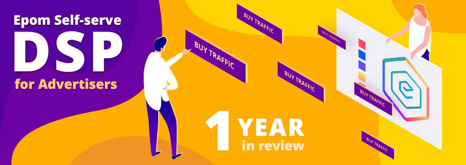 Epom Self-serve DSP for Advertisers: One Year in Review