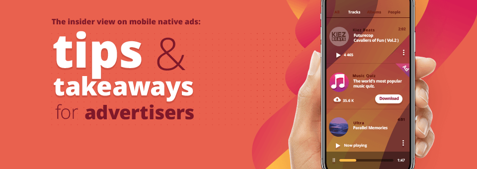The insider view on mobile native ads: tips & takeaways for advertisers