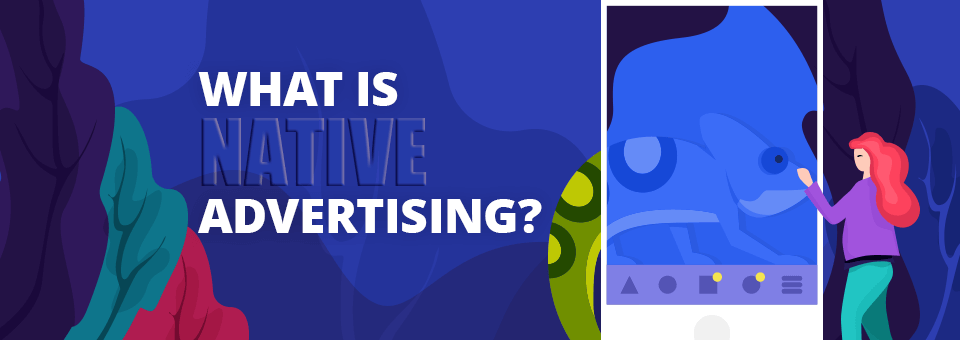 The Guide to Native Advertising: how does it work and popular native ad formats explained